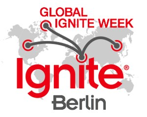 Ignite Berlin is part of Global Ignite Week